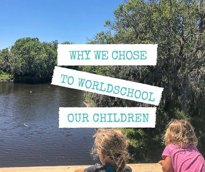 Why We Chose To Worldschool Our Children_