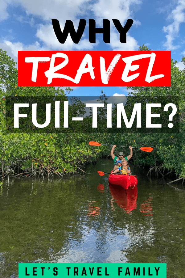 Why Travel Full Time As A Family